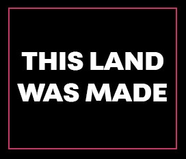 This Land Was Made